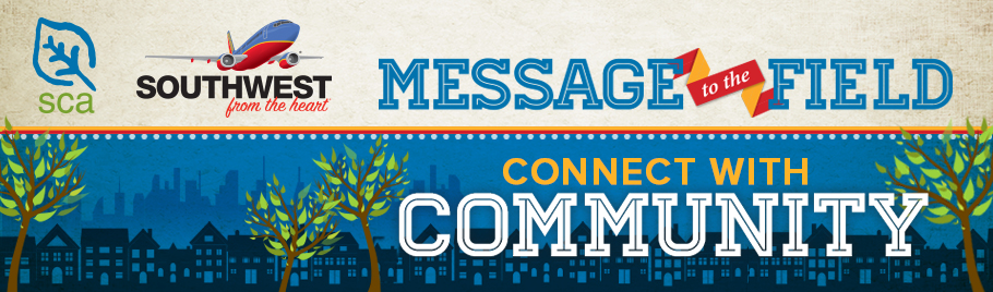 Southwest Airlines and SCA: Message to the Field, Connect with Community